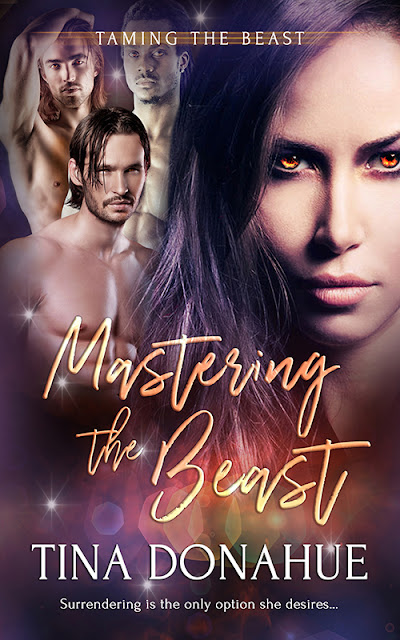 Three sexy demons want her…her only option is to surrender – MASTERING THE BEAST – PNR Reverse Harem #TinaDonahueBooks #MasteringtheBeast #TamingtheBeast #EroticParanormal #PNR #ReverseHarem