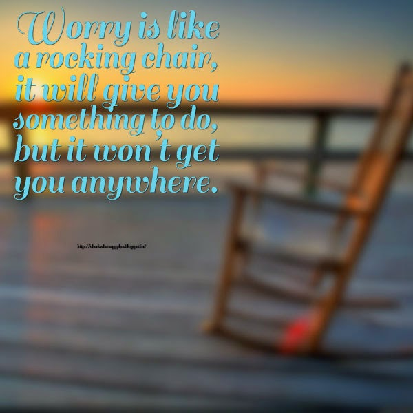 Share Top Quotes Worry Is Like A Rocking Chair It Will Give You