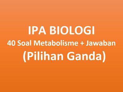 Pada kesempatan kali ini kami akan membagikan salah satu soal IPA 40 Soal Metabolisme dan Jawaban (Pilihan Ganda)