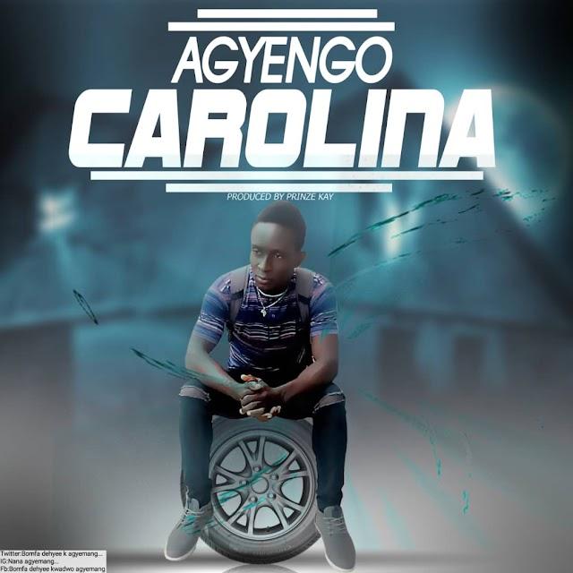 Agyengo-Carolina(Prod by Prinze Kay)