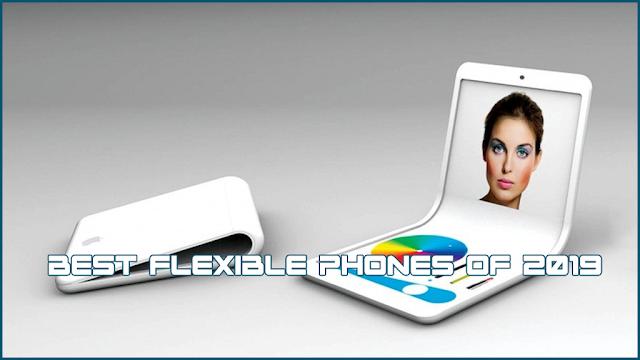 Best Flexible Phones Of 2019