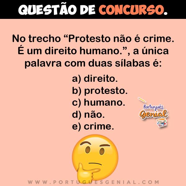 """No trecho """"Protesto não é crime. É um direito humano."""", a única palavra com duas sílabas é:"""
