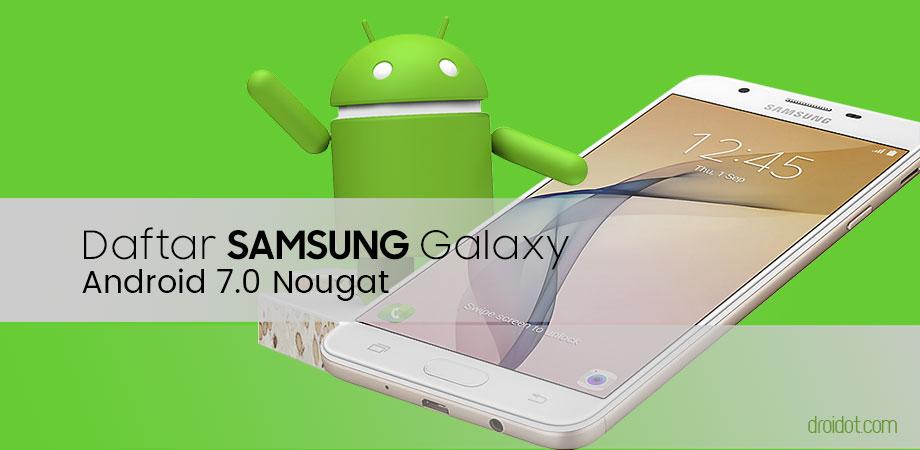 Inilah Daftar Perangkat Samsung Galaxy Mendapat Update Android 7.0 Nougat