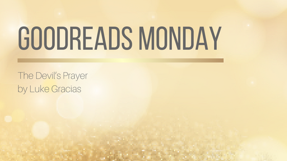 Goodreads Monday: The Devil's Prayer by Luke Gracias