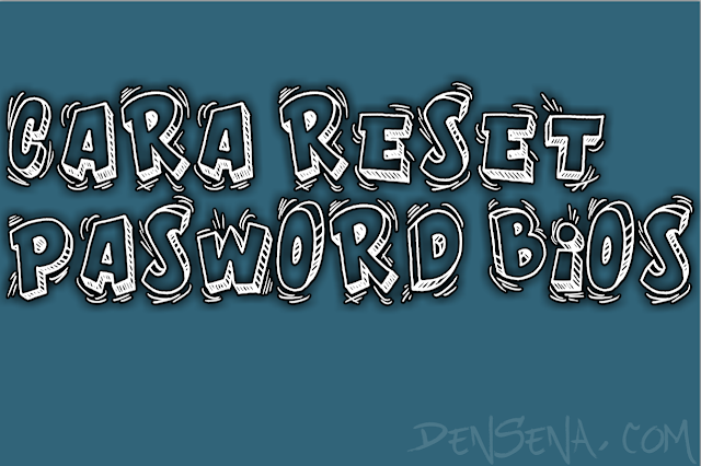 Cara Reset Password BIOS Leptop dan PC