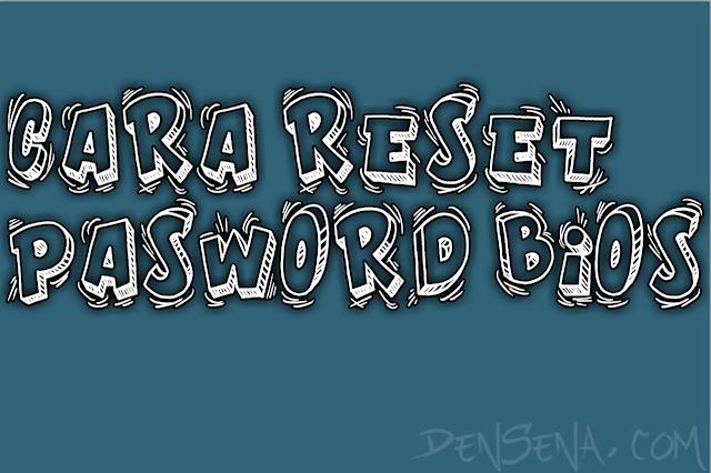 Cara Reset Password BIOS Leptop dan PC