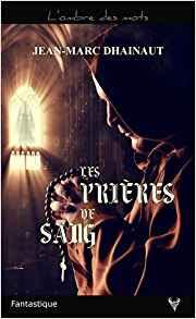 https://lesreinesdelanuit.blogspot.com/2018/07/les-prieres-de-sang-de-jean-marc.html