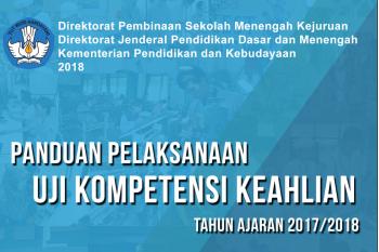 Panduan Pelaksanaan Uji Kompetensi Keahlian SMK Tahun Pelajaran 2017-2018