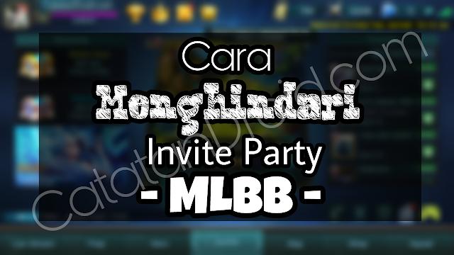 Cara Menghindari Sementara Invite Party Teman Game Mobile Legends