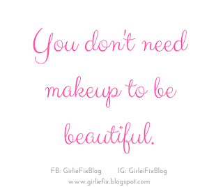 GirlieFix Blog: You don't make up to be beautiful.