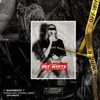 MashBeatz  Feat. A-Reece, Ex Global, Ecco & Wordz – Off-White