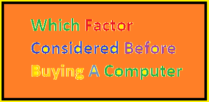 Which Factor Considered Before Buying Computer