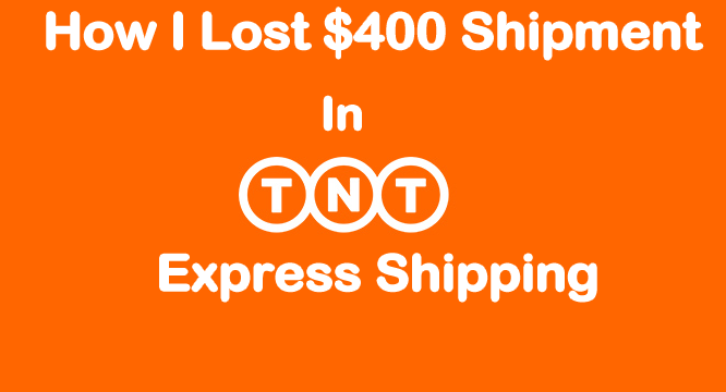 How I Lost $400 Shipment in TNT Express Shipping