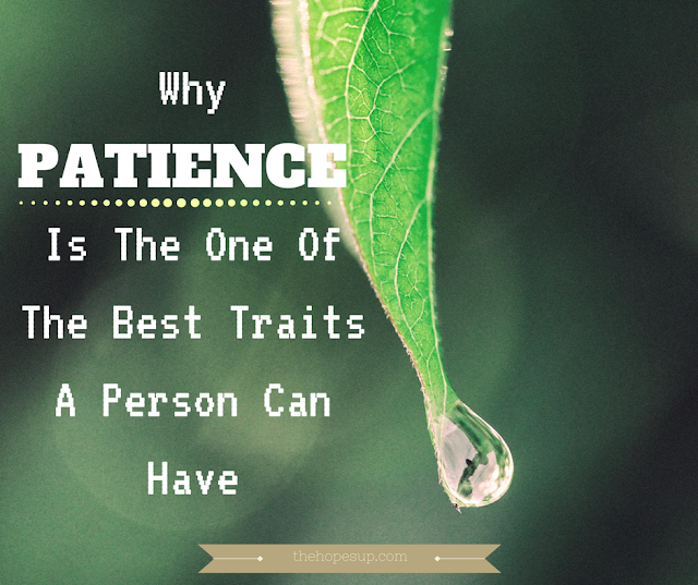 why patience is one of the best traits a person can have