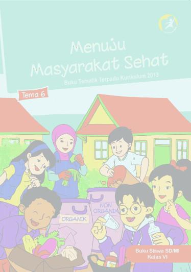 Download Buku Siswa Kurikulum 2013 SD Kelas 6 Tema 6 Menuju Masyarakat Sehat