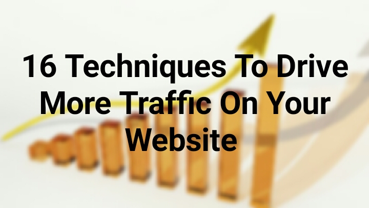 16 Techniques To Drive More Traffice On Your Webside