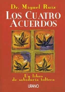 LOS CUATRO ACUERDOS: UN LIBRO DE SABIDURIA TOLTECA