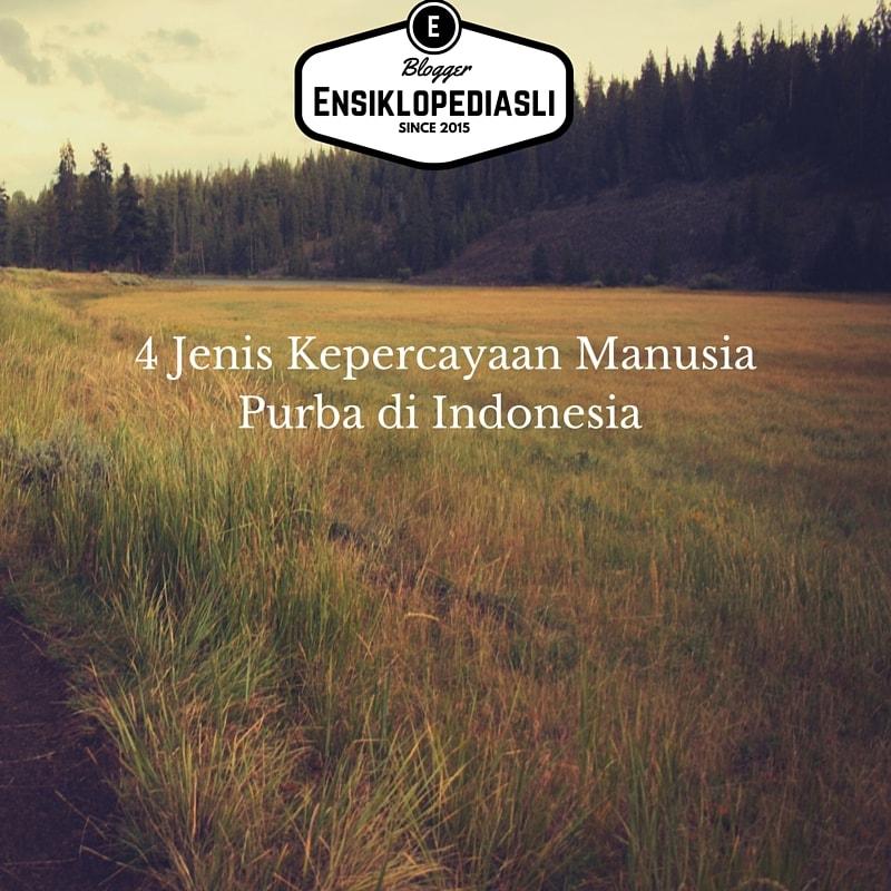 Ketika Kepercayaan 2: 4 Jenis Kepercayaan Manusia Purba Di Indonesia (Lengkap