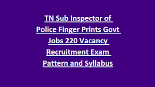TN Sub Inspector of Police Finger Prints Latest Govt Jobs 220 Vacancy Recruitment Exam Pattern and Syllabus