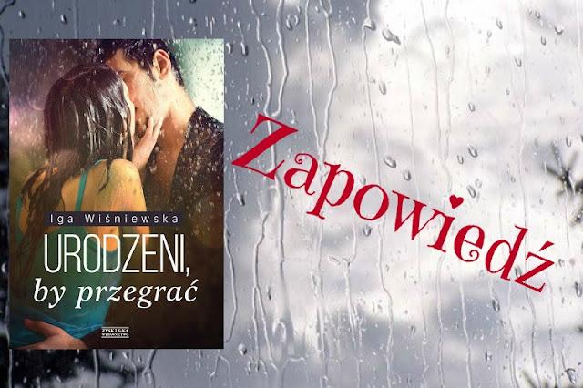 """[ZAPOWIEDŹ] Nowa książka Igi Wiśniewskiej - """"Urodzeni, by przegrać"""""""