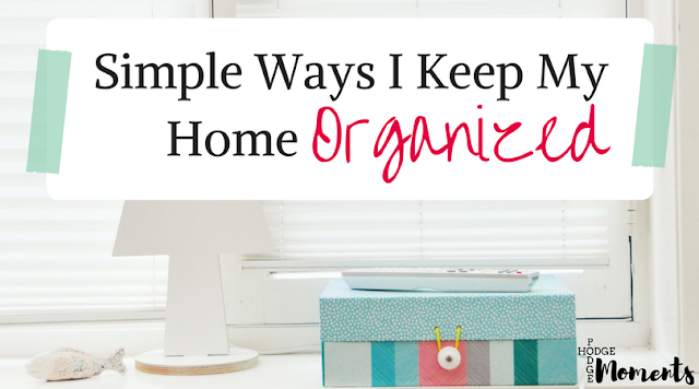 Simple Ways I Keep My Home Organized
