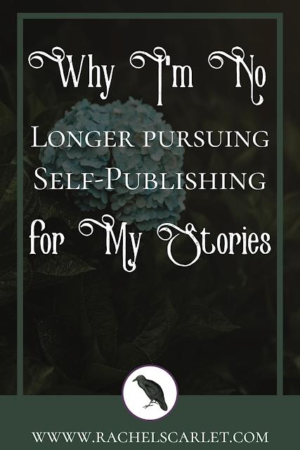 Why I'm No Longer Pursuing Self-Publishing for My Stories | www.rachelscarlet.com #AmWriting #SelfPublishing #TraditionalPublishing