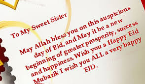 Eid Mubarak Quotes messages and wishes cards:to my sweet sister,may Allah bless you on this on this auspicious, day, of eid,
