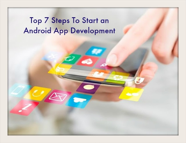 Top 7 Steps To Start an Android App Development