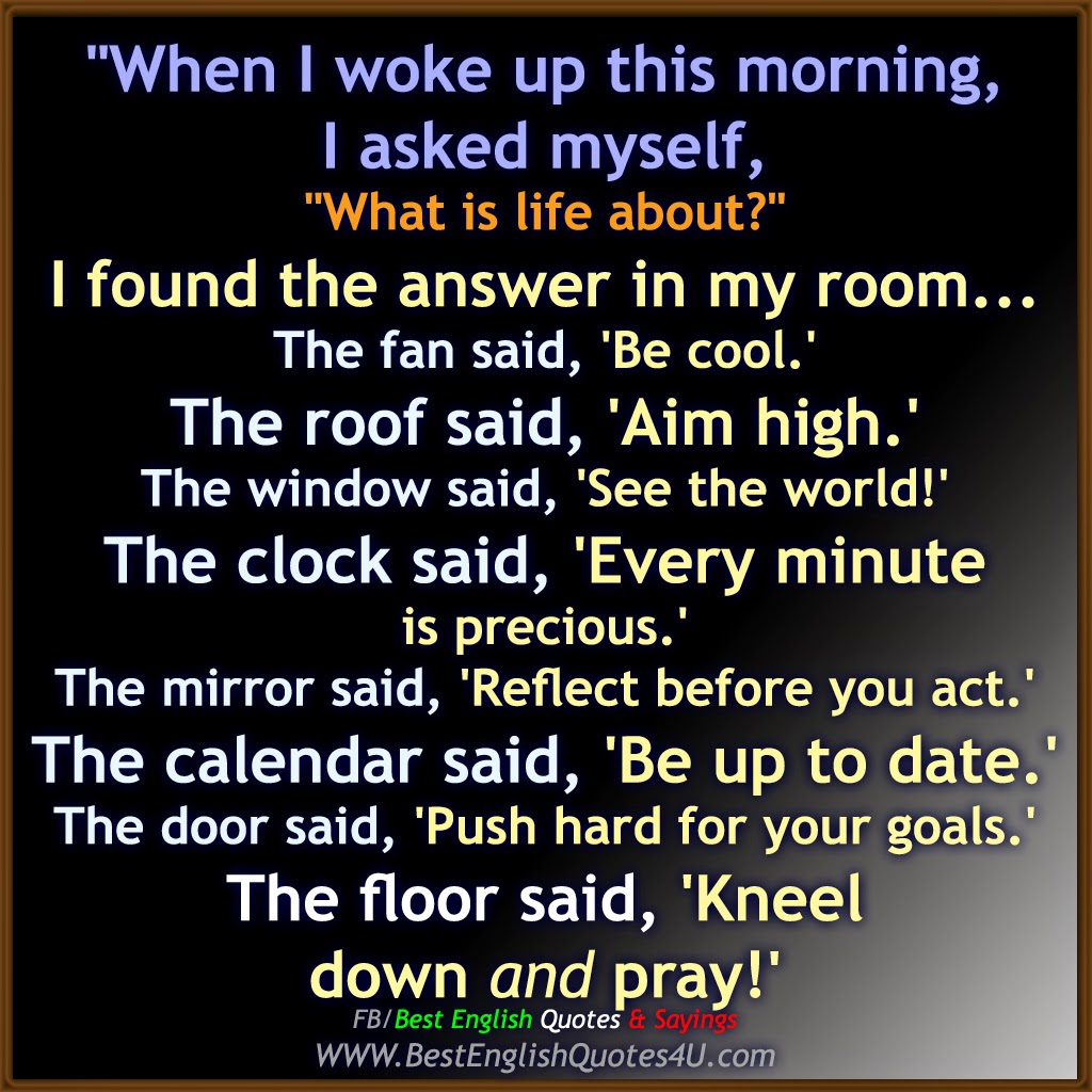 """Best English Quotes About Life: """"When I Woke Up This Morning, I Asked Myself, """"What Is"""