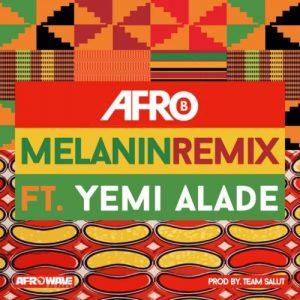 Naija Music ::  Afro B – Melanin (Remix) ft. Yemi Alade