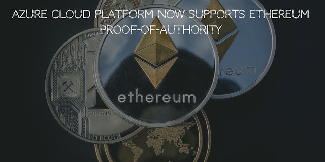 Azure Cloud platform now supports Ethereum Proof-of-Authority