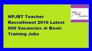 HPJBT Teacher Recruitment 2016 Latest 600 Vacancies Jr Basic Training Jobs