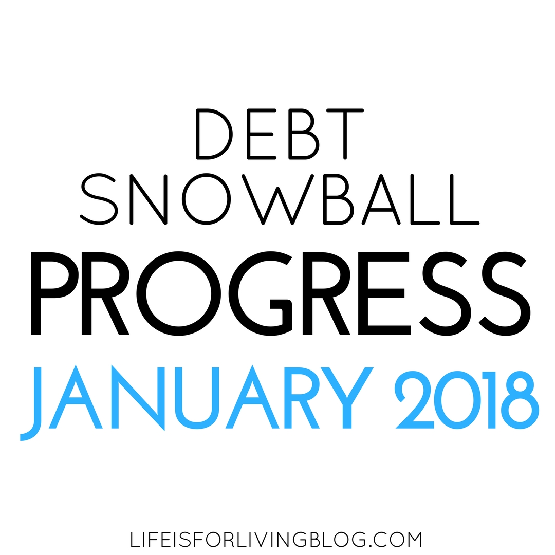Debt Snowball Progress: January 2018 - life is for living