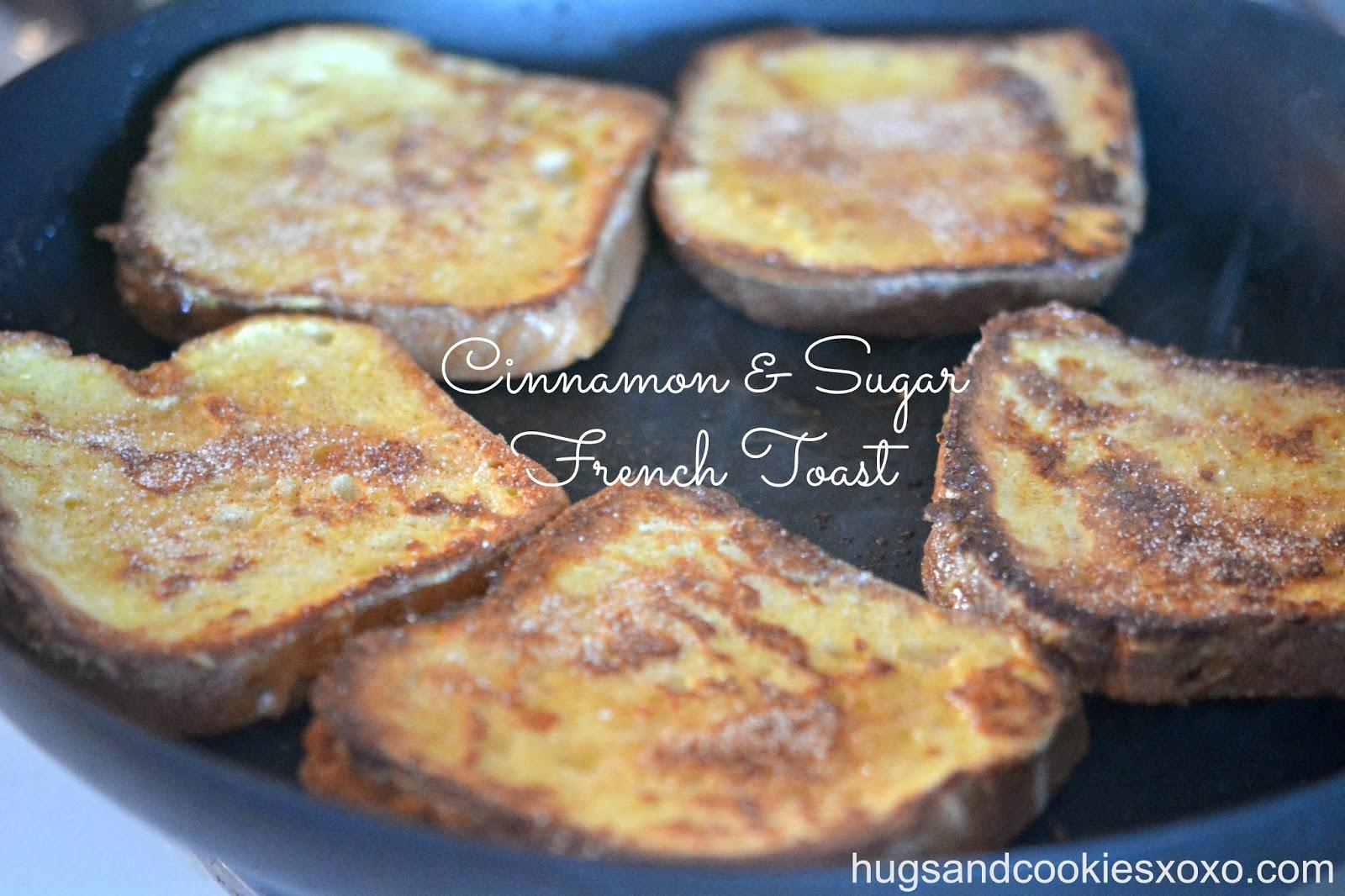 CINNAMON & SUGAR FRENCH TOAST - Hugs and Cookies XOXO