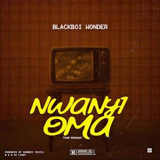 Music : BlackBoi wonder - Nwanyioma ( prod by Shambee )
