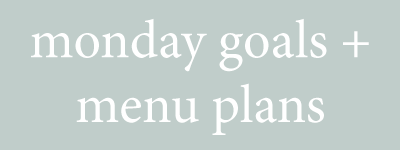 monday goals + menu plans