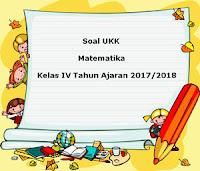 Soal UKK / UAS Matematika Kelas 4 Semester 2 Terbaru Tahun Ajaran 2017/2018