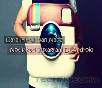 cara merubah nada notifikasi instargam di hp android Nih Cara Merubah Nada Notifikasi Instagram Di Android