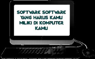12+ Software Yang Kamu Harus Miliki di Komputer