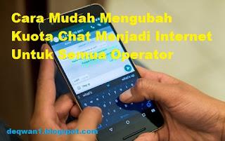 Cara Mengubah Kuota Chat Menjadi Internet Semua Operator