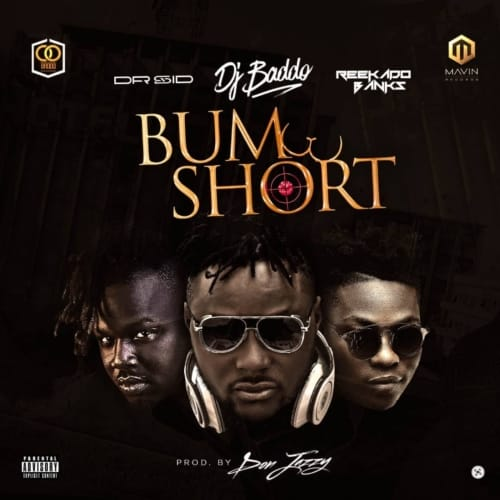 "[Song] DJ Baddo – ""Bum Short"" ft. Reekado Banks & Dr. Sid (Prod. By Don Jazzy) - www.mp3made.com.ng"
