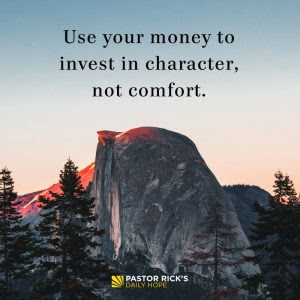 Use Your Money to Invest in Character, not Comfort by Rick Warren