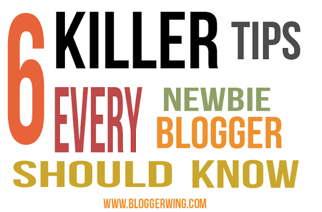 6 Killer Tips That Every Newbie Blogger Should Know