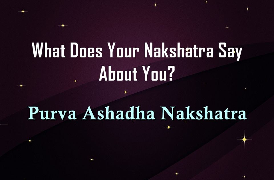 What Does Your Nakshatra Say About You? - Purva Ashadha