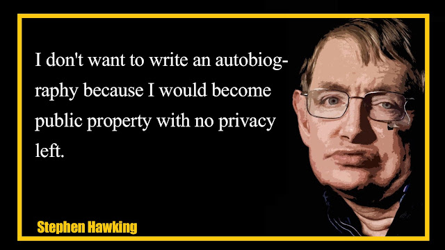 I don't want to write an autobiography because Stephen Hawking quotes