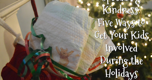 Spreading Kindness: 5 Ways to Get Your Kids Involved During the Holidays