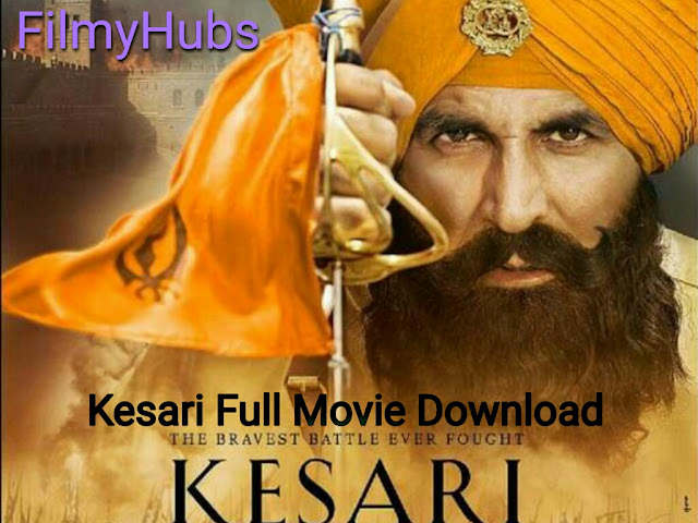 Kesari (2019) Full Movie Download In HD, MP4 Print