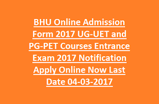 BHU Online Admission Form 2017 UG-UET and PG-PET Courses Entrance Exam 2017 Notification Apply Online Now Last Date 04-03-2017
