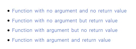 Function with no argument and no return value, Function with no argument but return value, Function with argument but no return value, Function with argument and return value, Function with no argument, Function with argument.