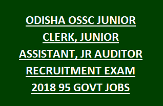 ODISHA OSSC JUNIOR CLERK, JUNIOR ASSISTANT, JR AUDITOR RECRUITMENT EXAM 2018 95 GOVT JOBS ONLINE